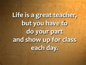 Life is a great teacher